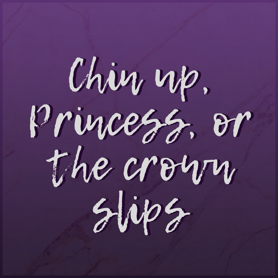 Chin up, Princess
